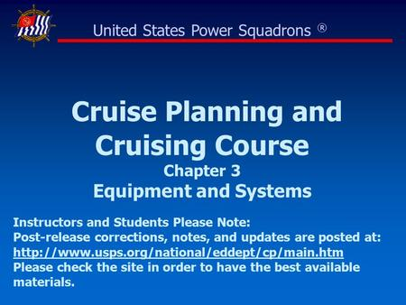 Cruise Planning and Cruising Course Chapter 3 Equipment and Systems United States Power Squadrons ® Instructors and Students Please Note: Post-release.