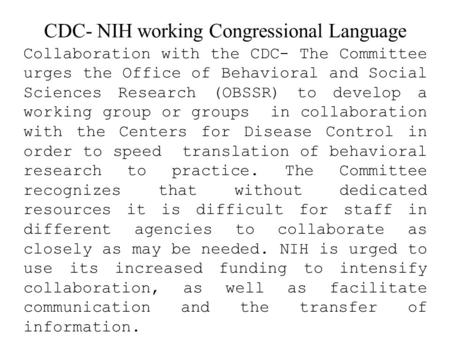 CDC- NIH working Congressional Language Collaboration with the CDC- The Committee urges the Office of Behavioral and Social Sciences Research (OBSSR) to.