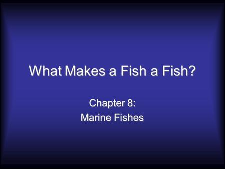 What Makes a Fish a Fish? Chapter 8: Marine Fishes.