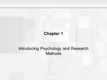 Chapter 1 Introducing Psychology and Research Methods.