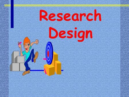 "Research Design. ""The best way to escape a problem is to solve it."" -- Brendan Francis."