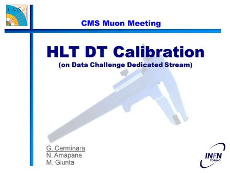 HLT DT Calibration (on Data Challenge Dedicated Stream) G. Cerminara N. Amapane M. Giunta CMS Muon Meeting.