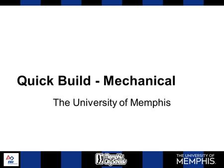 Quick Build - Mechanical The University of Memphis.