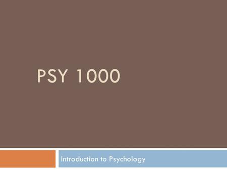 PSY 1000 Introduction to Psychology. Psychology's Roots Early History  Trephining : chipping a hole in a patient's skull. Evil sprits could then escape!