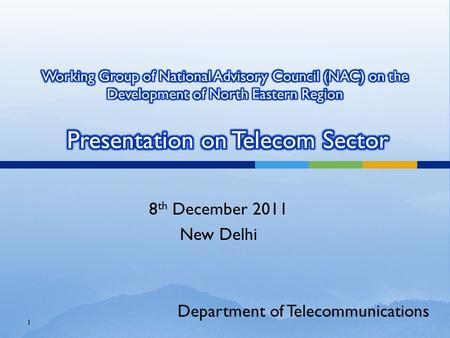 8 th December 2011 New Delhi 1 Department of Telecommunications.