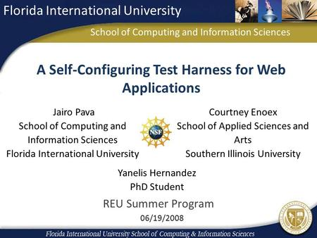 A Self-Configuring Test Harness for Web Applications Jairo Pava School of Computing and Information Sciences Florida International University Courtney.