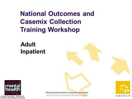 1 National Outcomes and Casemix Collection Training Workshop Adult Inpatient.