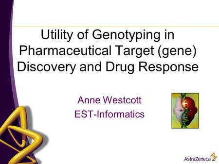 Utility of Genotyping in Pharmaceutical Target (gene) Discovery and Drug Response Anne Westcott EST-Informatics.