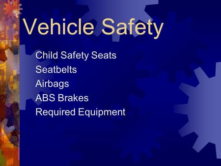 Vehicle Safety Child Safety Seats Seatbelts Airbags ABS Brakes Required Equipment.