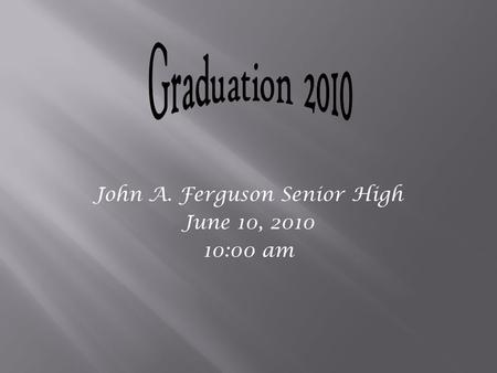 John A. Ferguson Senior High June 10, 2010 10:00 am.