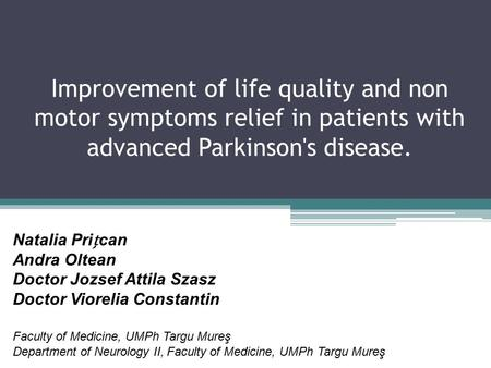 Improvement of life quality and non motor symptoms relief in patients with advanced Parkinson's disease. Natalia Prican Andra Oltean Doctor Jozsef Attila.