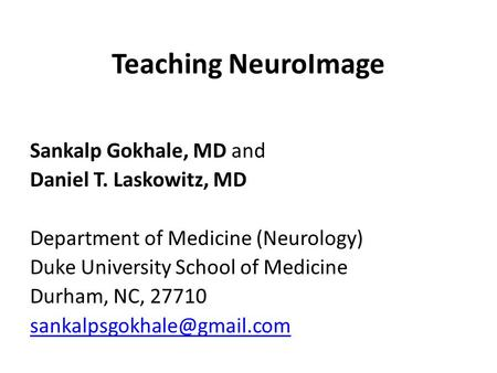 Teaching NeuroImage Sankalp Gokhale, MD and Daniel T. Laskowitz, MD Department of Medicine (Neurology) Duke University School of Medicine Durham, NC, 27710.
