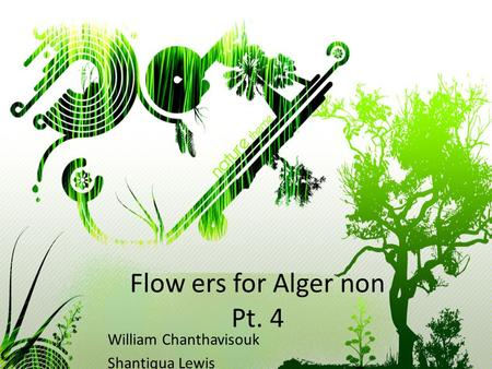 Flow ers for Alger non Pt. 4 William Chanthavisouk Shantiqua Lewis.