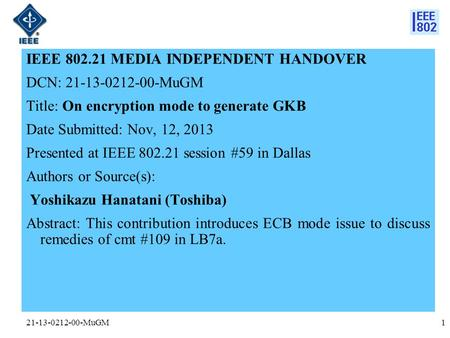 21-13-0212-00-MuGM IEEE 802.21 MEDIA INDEPENDENT HANDOVER DCN: 21-13-0212-00-MuGM Title: On encryption mode to generate GKB Date Submitted: Nov, 12, 2013.