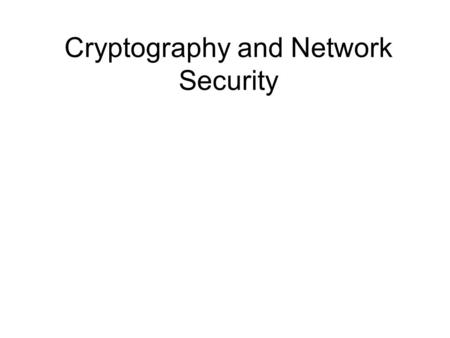 Cryptography and Network Security. Chapter 3 – Block Ciphers and the Data Encryption Standard All the afternoon Mungo had been working on Stern's code,
