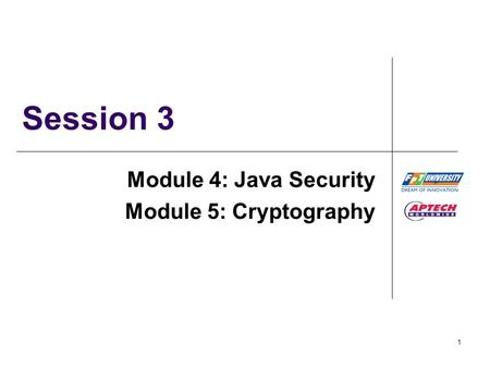 1 Session 3 Module 4: Java Security Module 5: Cryptography.