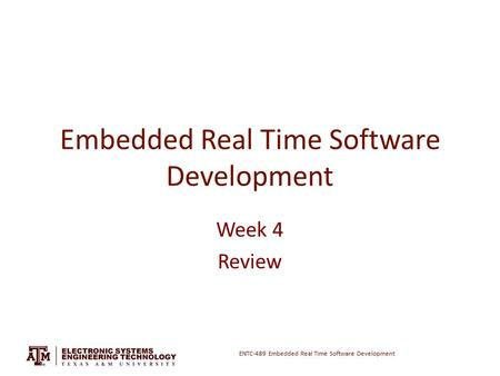 ENTC-489 Embedded Real Time Software Development Embedded Real Time Software Development Week 4 Review.
