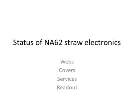 Status of NA62 straw electronics Webs Covers Services Readout.
