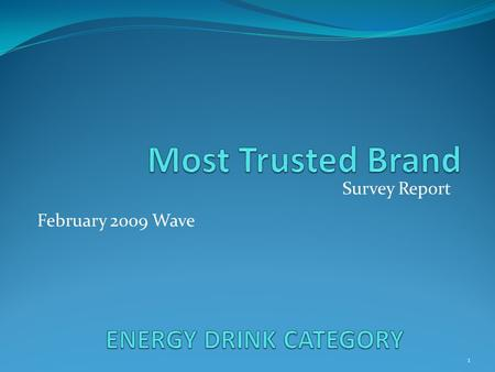 Survey Report 1 February 2009 Wave. Background Brands' income comes from the customers-so, brands must provide what they think is of value to the customers.