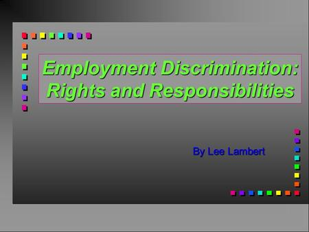 Employment Discrimination: Rights and Responsibilities By Lee Lambert.