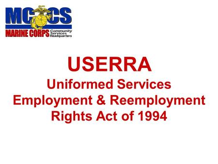 USERRA Uniformed Services Employment & Reemployment Rights Act of 1994.