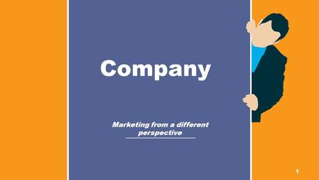 1 Marketing from a different perspective Company.