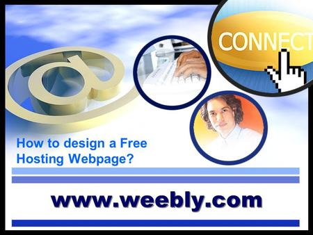 How to design a Free Hosting Webpage? www.weebly.com.