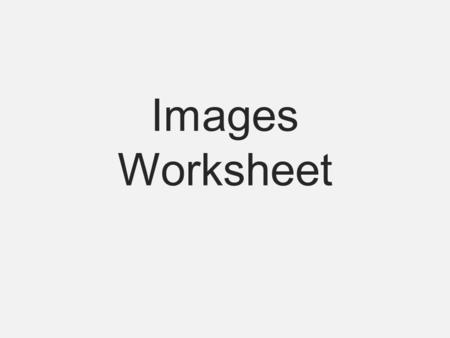 "Images Worksheet. Web template Download the template folder Unzip and save in your documents Rename the folder to ""images work"" without quotes."