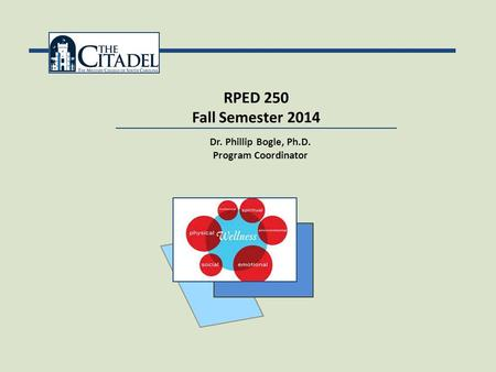 RPED 250 Fall Semester 2014 Dr. Phillip Bogle, Ph.D. Program Coordinator.