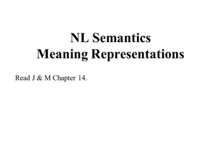 NL Semantics Meaning Representations Read J & M Chapter 14.