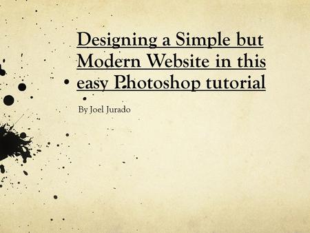 Designing a Simple but Modern Website in this easy Photoshop tutorial By Joel Jurado.