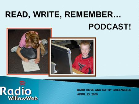 BARB HOVE AND CATHY GREENWALD APRIL 23, 2009 READ, WRITE, REMEMBER… photo while recording.