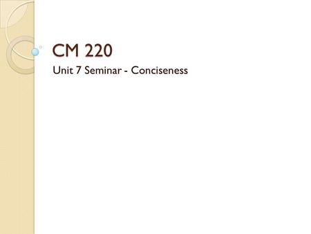 CM 220 Unit 7 Seminar - Conciseness. What's wrong here? It was after she was hired and began working at her current job, that Jessica discovered she was.