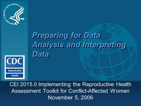 Preparing for Data Analysis and Interpreting Data CEI 2015.0 Implementing the Reproductive Health Assessment Toolkit for Conflict-Affected Women November.