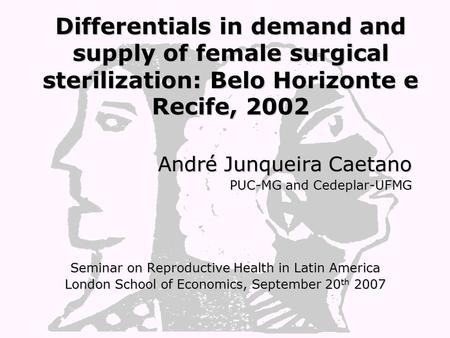 André Junqueira Caetano PUC-MG and Cedeplar-UFMG Seminar on Reproductive Health in Latin America London School of Economics, September 20 th 2007 Differentials.
