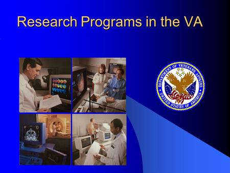 Research Programs in the VA. 4 Distinct Program Areas Biomedical Laboratory Clinical Science Health Services Rehabilitation R&D.