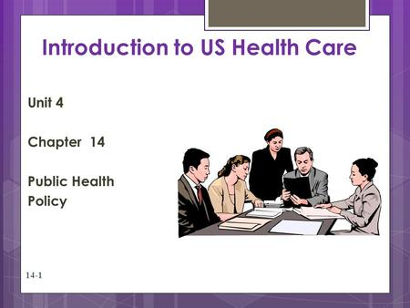 Introduction to US Health Care Unit 4 Chapter 14 Public Health Policy 14-1.
