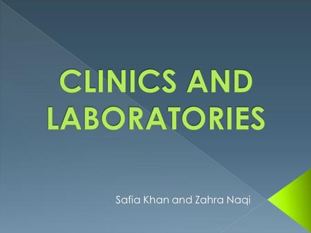 Safia Khan and Zahra Naqi.  Anyone that needs to get a lab test for diagnosis or prevention.