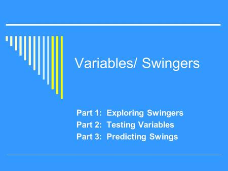 Variables/ Swingers Part 1: Exploring Swingers Part 2: Testing Variables Part 3: Predicting Swings.