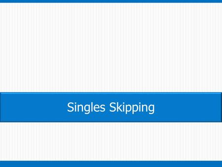 "Singles Skipping. -Jump over the rope and land with your left foot forward and your right foot back. Your feet should be about 8"" to 12"" apart. -Jump."