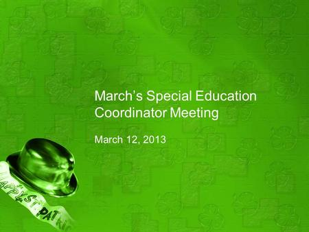 March's Special Education Coordinator Meeting March 12, 2013.