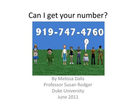 Can I get your number? By Melissa Dalis Professor Susan Rodger Duke University June 2011.