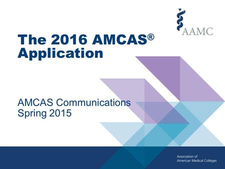 The 2016 AMCAS ® Application AMCAS Communications Spring 2015.