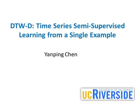 DTW-D: Time Series Semi-Supervised Learning from a Single Example Yanping Chen 1.