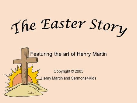 Featuring the art of Henry Martin Copyright © 2005 Henry Martin and Sermons4Kids.