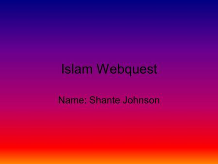 Islam Webquest Name: Shante Johnson. Prohibited Islamic Foods (Haram) Source: