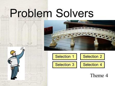 Theme 4 Selection 1 Selection 3 Selection 2 Selection 4 Problem Solvers.