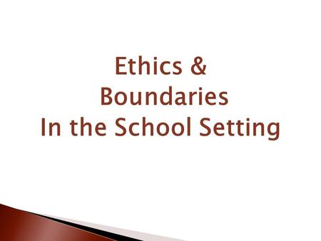 Ethics & Boundaries In the School Setting. You are in a position of power and with that comes great responsibility.