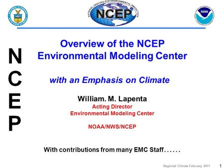 Regional Climate February 2011 1 William. M. Lapenta Acting Director Environmental Modeling Center NOAA/NWS/NCEP With contributions from many EMC Staff.
