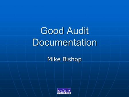 Good Audit Documentation Mike Bishop. What can go wrong What can go wrong How we might fix it How we might fix it Brainstorm Brainstorm.